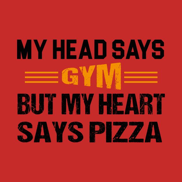 My Head Says Gym But My Heart Says Pizza