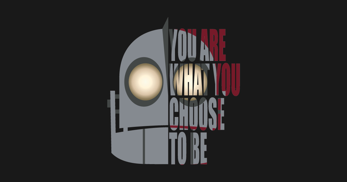 You Are What You Choose To Be Iron Giant T Shirt Teepublic