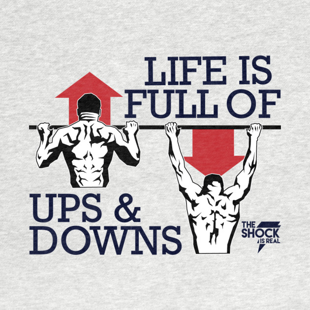 LIFE IS FULL OF UPS & DOWNS