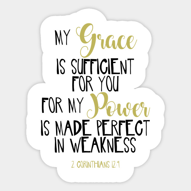 My Grace Is Sufficient For You For My Power Is Made Perfect In Weakness