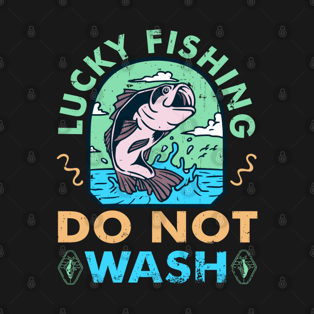 Lucky Fishing Do Not Wash Funny