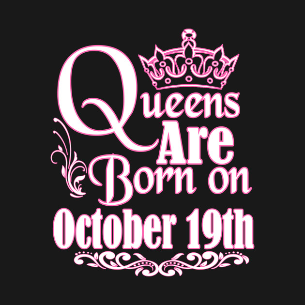 Queens Are Born On October 19th Funny Birthday