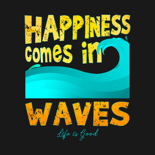 fb623be28ca ... Happiness Comes In Waves T-Shirt Outdoor Sufring Ocean Happy Tee Gift