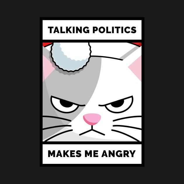 Talking politics makes me angry