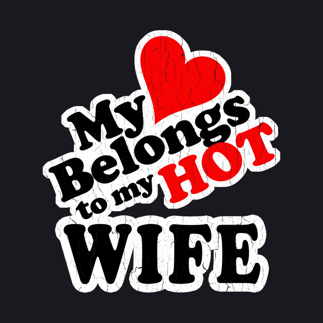 My Heart Belongs to My HOT Wife! (vintage look)