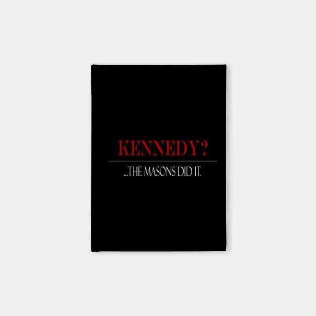 Kennedy?...Masions did it.