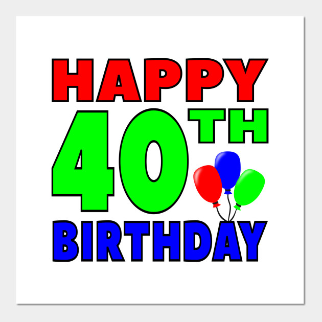 happy 40th birthday 40th birthday gift idea posters and art