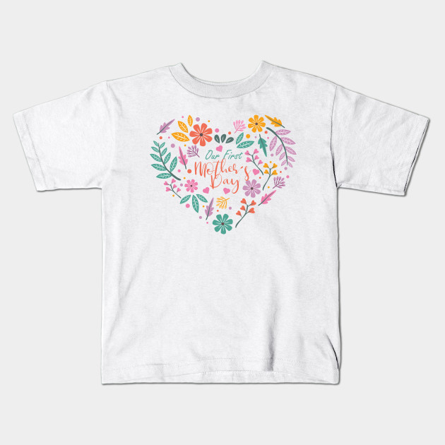 49a7e81d Our First Mother's Shirt - Mommy and Baby Mothers Day Gift Kids T-Shirt
