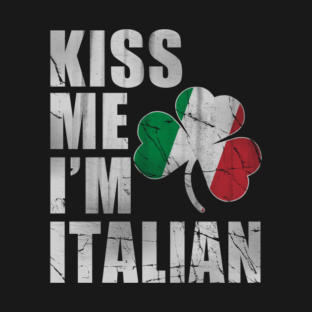 Irish Kiss Me I'm Italian St Patrick's Day