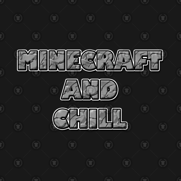 Minecraft and Chill
