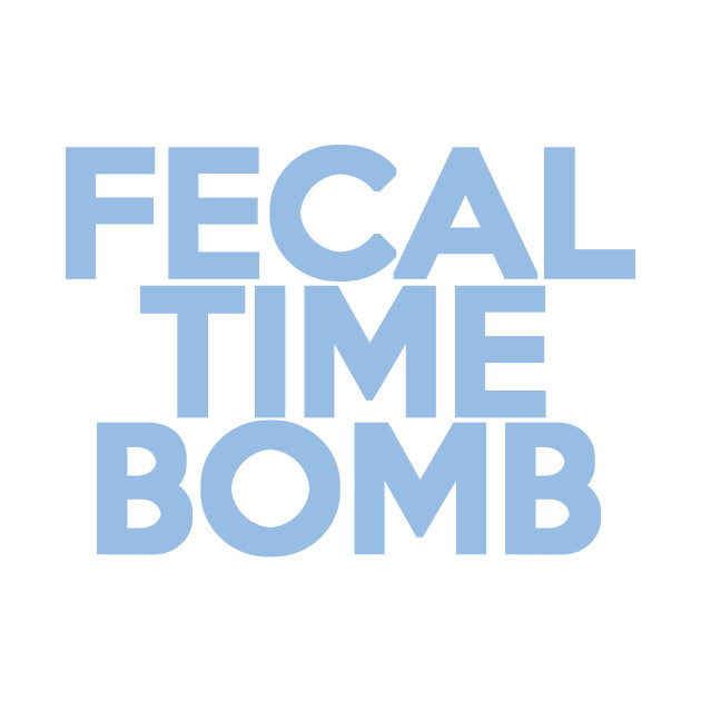 Fecal Time Bomb!