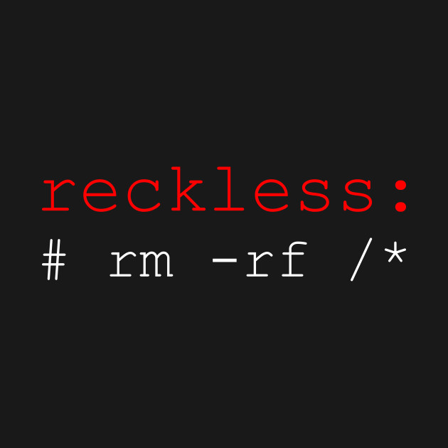 Linux Programmer - reckless: # rm -rf /* Red