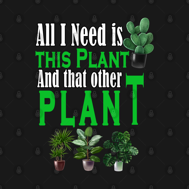 All I Need Is This Plant And That Other Plant