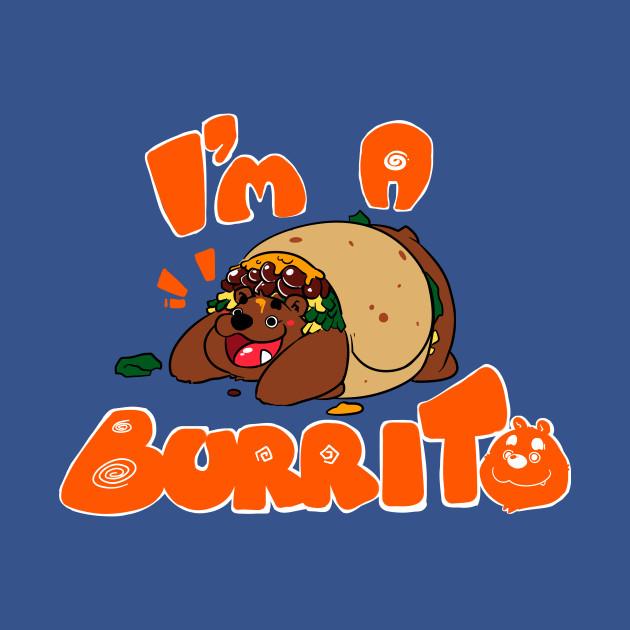 I'm a burrito!