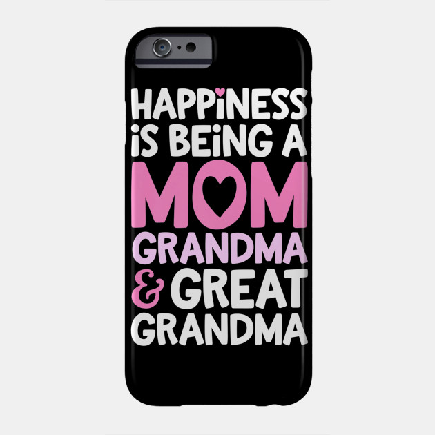 Happiness Is Being A Mom Grandma And Great Grandma Mother Phone Case
