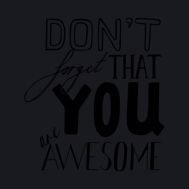 Don't Forget That YOU are AWESOME
