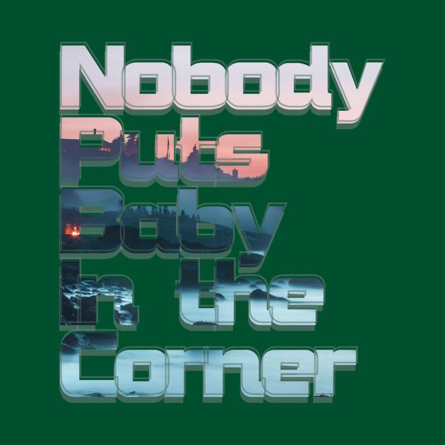 Nobody Puts Baby In the Corner