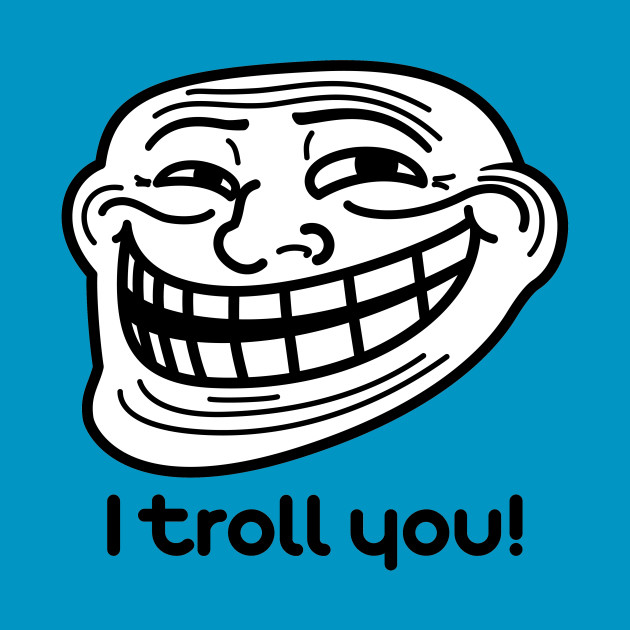 I troll you (Trollface Re-Design)