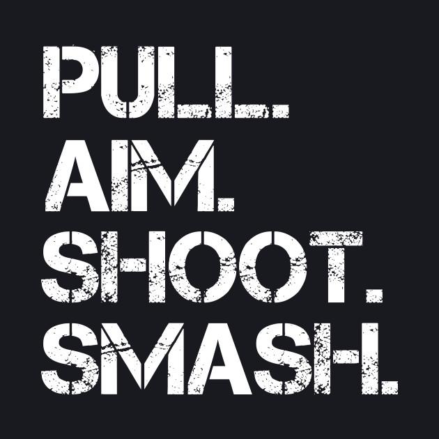 Pull. Aim. Shoot. Smash.