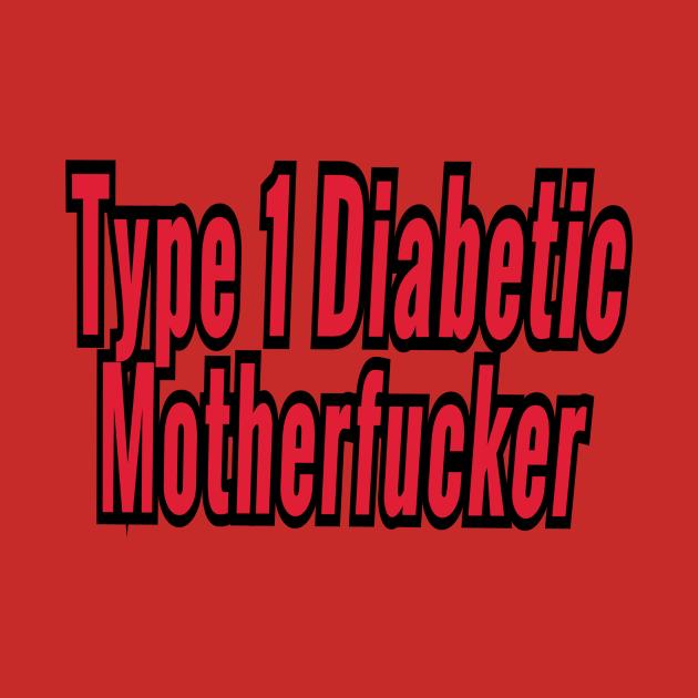 Type 1 Diabetic Motherfucker
