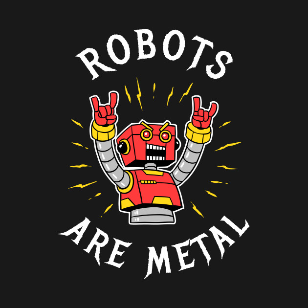 Robots Are Metal