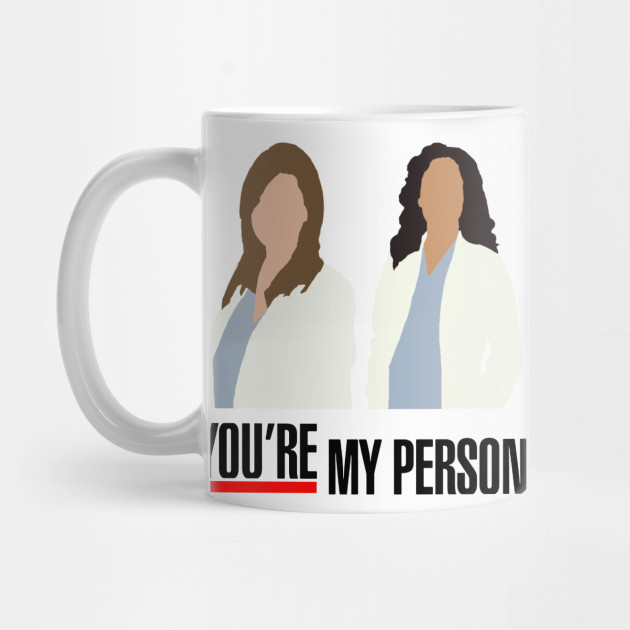 You\'re My Person by minimalisttshirts