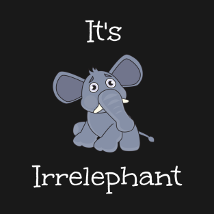 aae4aa14e Funny Elephant It's Irrelephant T-Shirt