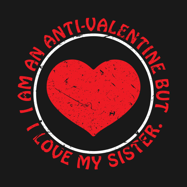 I Am An Anti Valentine But I Love My Sister Creative Typography