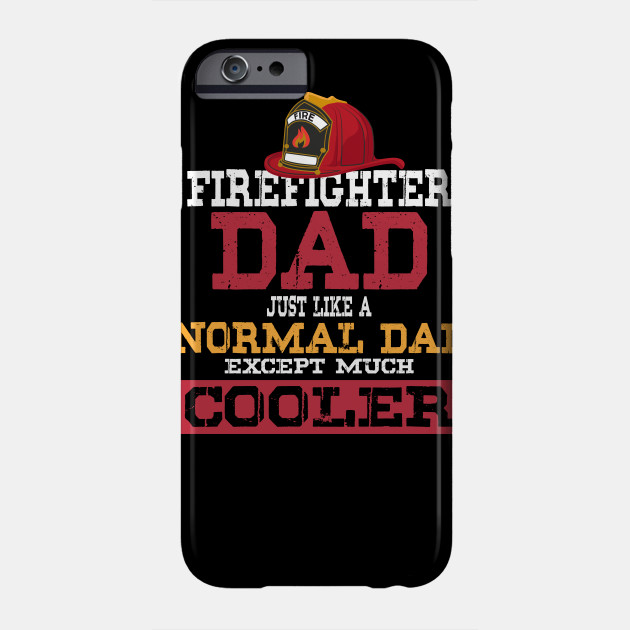 3cfbed88 Firefighter Dad - Just like a normal Dad except much cooler - Firefighter  Gifts for Men Phone Case