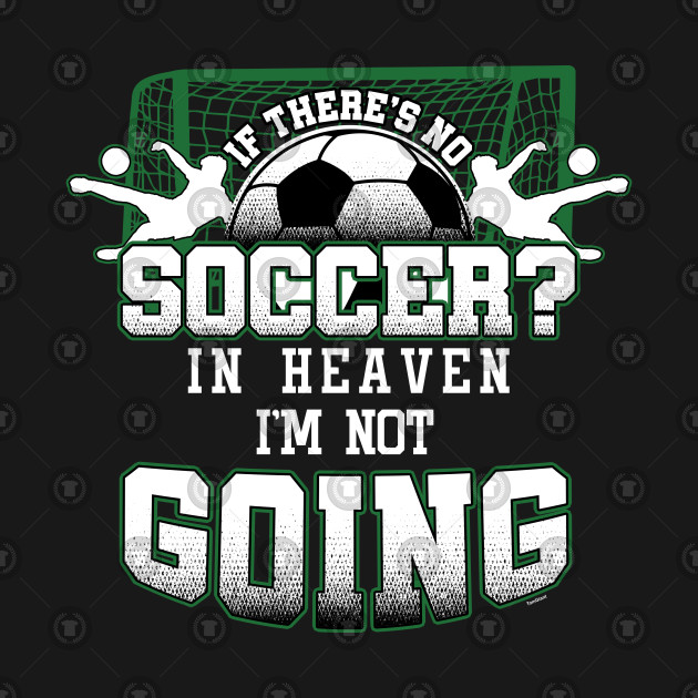 Soccer Heartbeat Goalie Football Players If There's No Soccer In Heaven I'm Not Going Gift