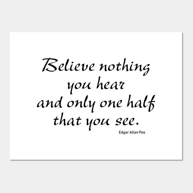 Believe Nothing You Hear Poe Poe Quote Posters And Art Prints