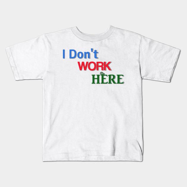 f589a89b I Don't Work Here - Walmart - Kids T-Shirt | TeePublic