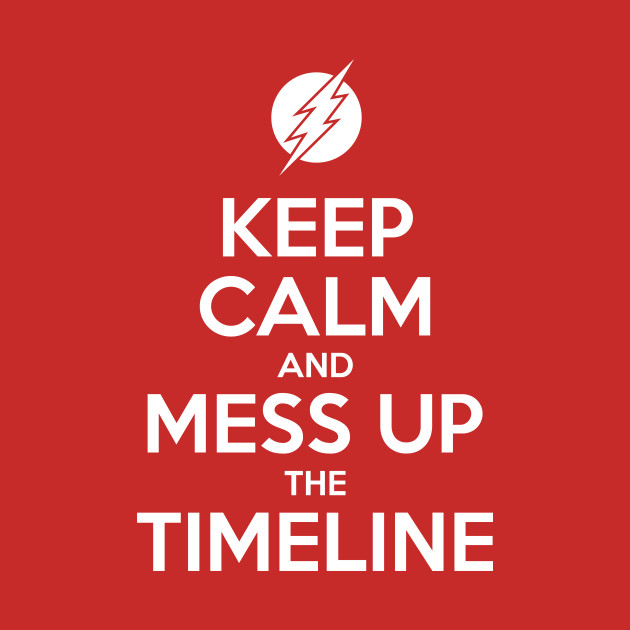 Keep Calm and Mess Up The Timeline 1