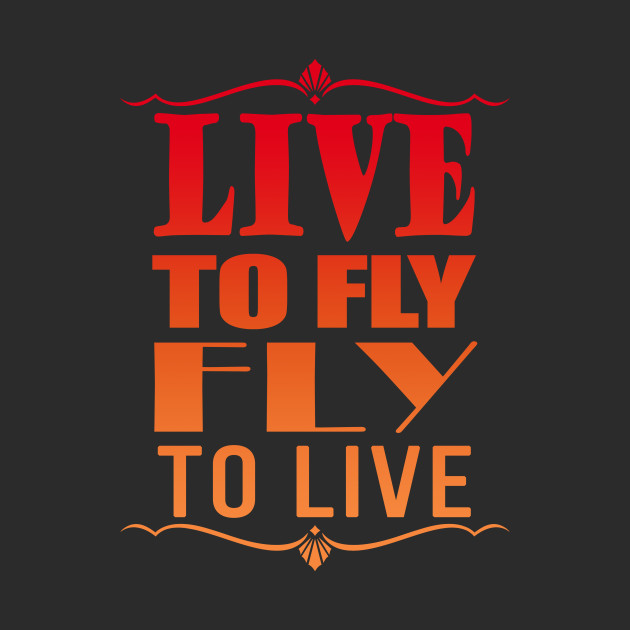 Live to fly - Fly to live
