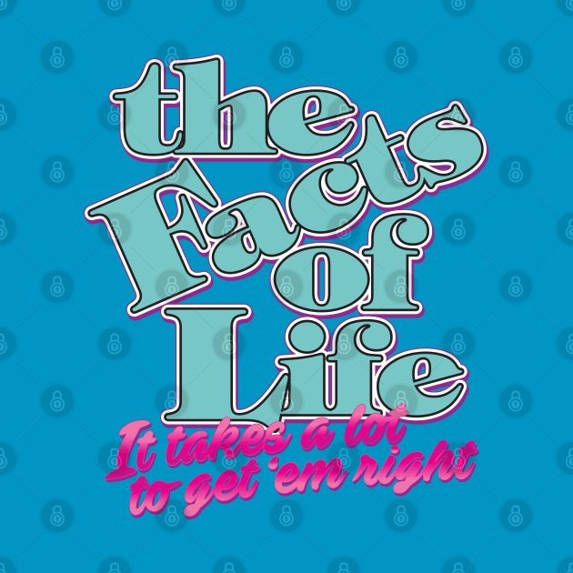 The Facts of Life: It takes a lot to get 'em right