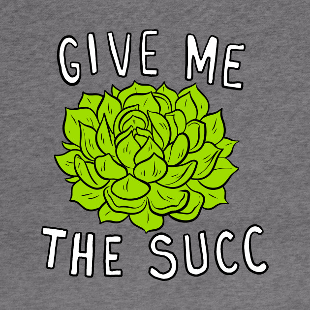 Give Me The Succ