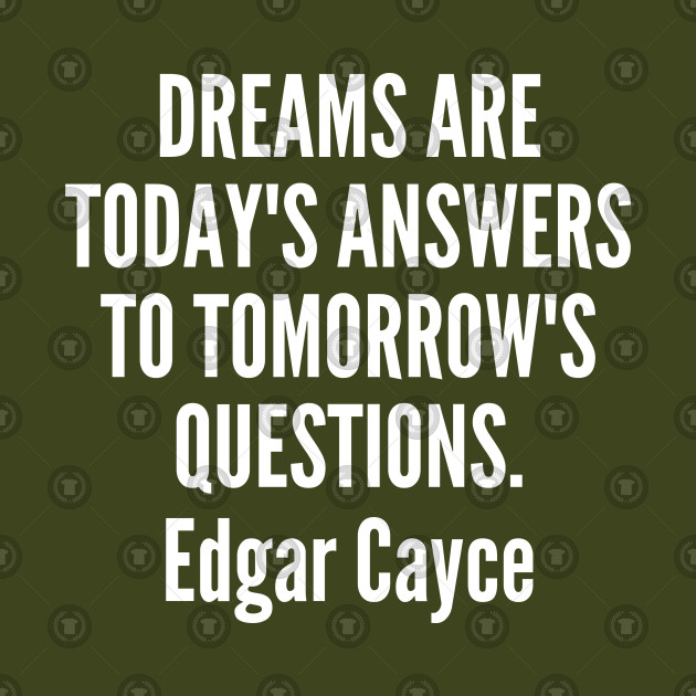 dreams - Edgar Cayce - Dreams are today s answers to tomorrow s questions