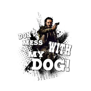 Don't mess with my dog! t-shirts