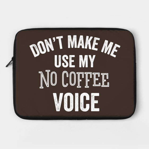 No Coffee Voice Coffee Lover Funny Caffeine Gift