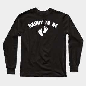 c9c499d4 Daddy To Be Long Sleeve T-Shirts | TeePublic