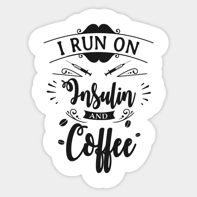 fe9306437b0 I Run on Insulin and Coffee - Funny & Sarcastic Type 1 Diabetes