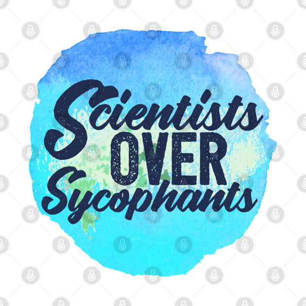 Scientists over Sycophants