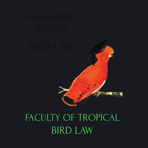 Philadelphia School of Bird Law- Tropical Bird Law