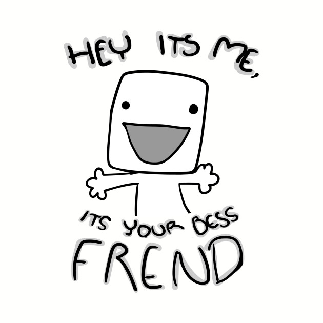 Your Bess Frend