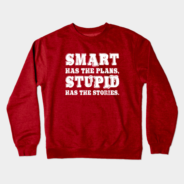 a157e55a Smart has the plans Cool Funny Gift Statement Tee Shirt Crewneck Sweatshirt