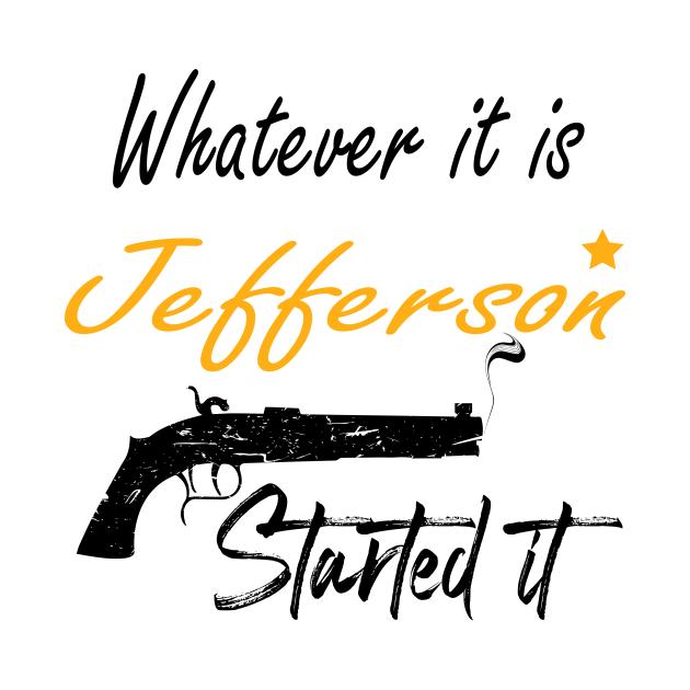 Whatever It Is Jefferson Started It