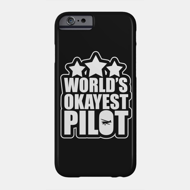4a622f5e Funny World's Okayest Pilot Airplane - Worlds Okayest Pilot - Phone ...