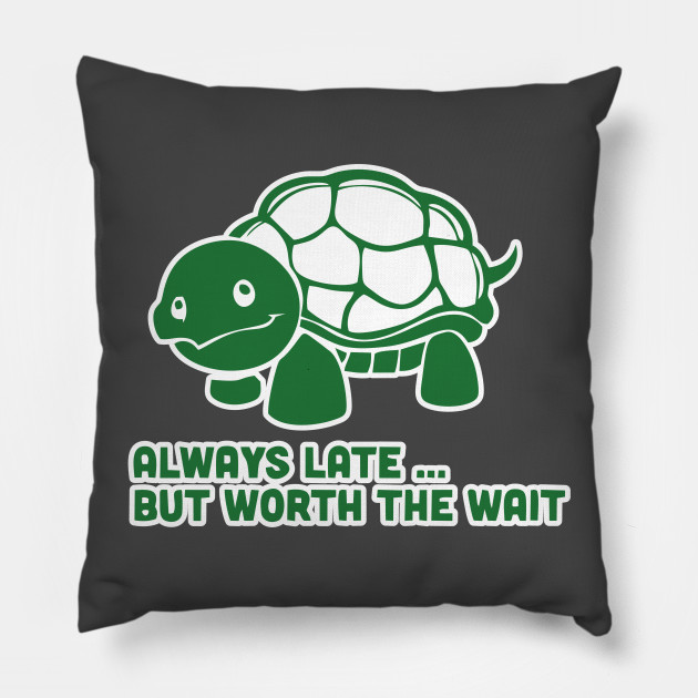 4c4a9674b Always Late But Worth The Wait Shirt Funny Animal Tee Turtle Tshirt Pillow