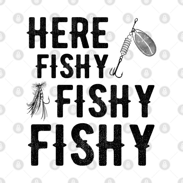 Here Fishy Fishy Fishy Fishing