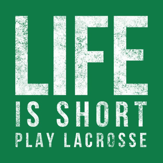 Life Is Short Play Lacrosse Fun Lacrosse Player Shirt